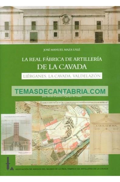 LA REAL FÁBRICA DE ARTILLERÍA DE LA CAVADA. LIÉRGANES, LA CAVADA, VALDELAZÓN