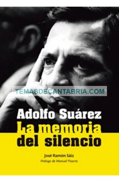 ADOLFO SUÁREZ. LA MEMORIA DEL SILENCIO