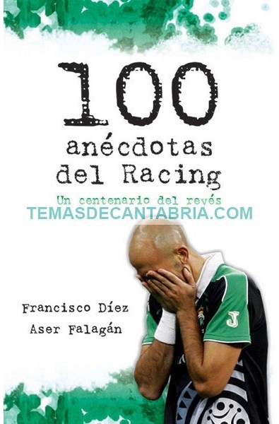 100 ANÉCDOTAS DEL RACING. UN CENTENARIO DEL REVÉS