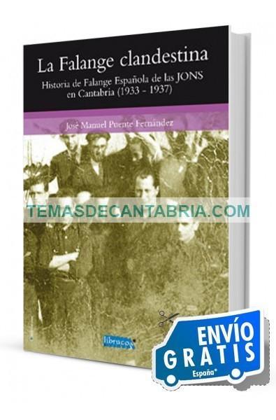 LA FALANGE CLANDESTINA. HISTORIA DE FALANGE ESPAÑOLA DE LAS JONS EN CANTABRIA (1933-1937)