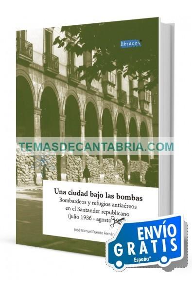 UNA CIUDAD BAJO LAS BOMBAS. BOMBARDEOS Y REFUGIOS ANTIAÉREOS EN EL SANTANDER REPUBLICANO (JULIO 1936 - AGOSTO 1937)