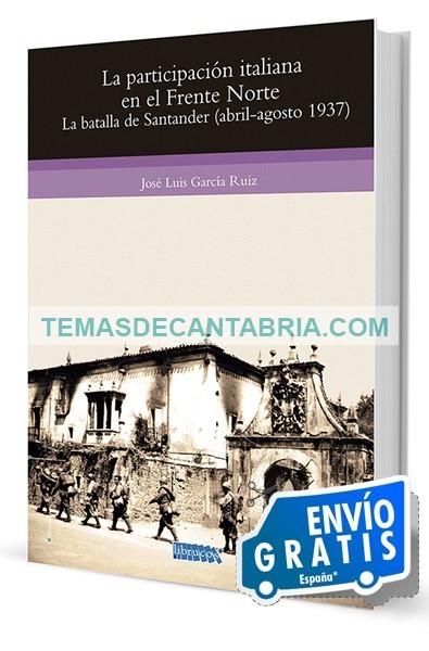 LA INTERVENCIÓN ITALIANA EN EL FRENTE NORTE. La batalla de Santander (abril-agosto 1937)