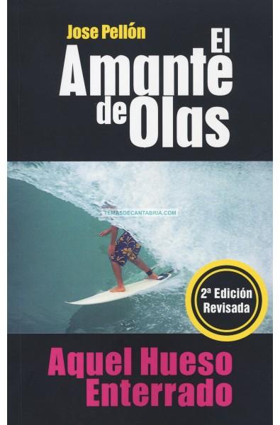 EL AMANTE DE OLAS. AQUEL HUESO ENTERRADO. 2ª Edición revisada.