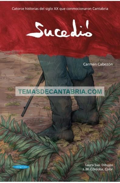 SUCEDIÓ. CATORCE HISTORIAS DEL SIGLO XX QUE CONMOCIONARON CANTABRIA