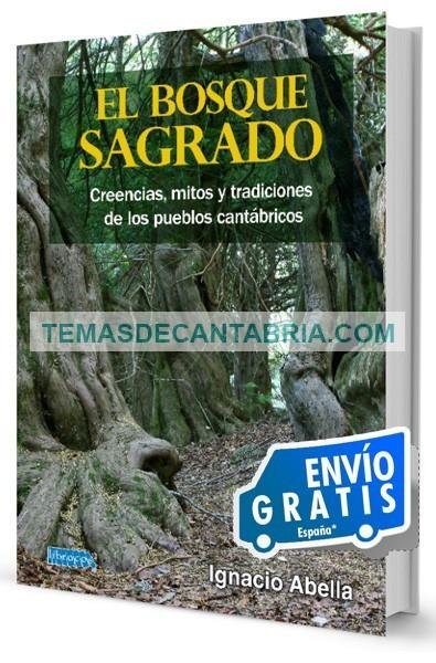 EL BOSQUE SAGRADO. CREENCIAS, MITOS Y TRADICIONES DE LOS PUEBLOS CANTÁBRICOS