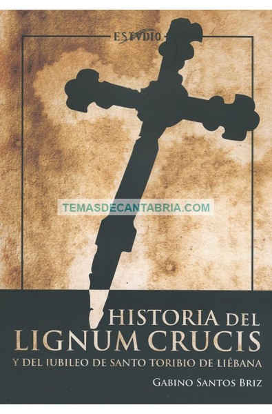 HISTORIA DEL LIGNUM CRUCIS Y DEL JUBILEO DE SANTO TORIBIO DE LIÉBANA