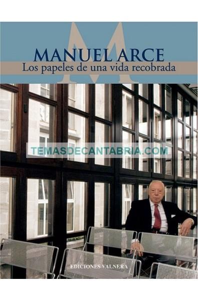 MANUEL ARCE. LOS PAPELES DE UNA VIDA RECOBRADA
