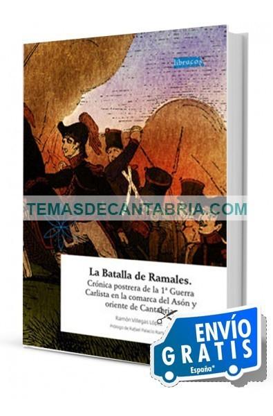 LA BATALLA DE RAMALES. CRÓNICA POSTRERA DE LA 1ª GUERRA CARLISTA EN LA COMARCA DEL ASÓN Y ORIENTE DE CANTABRIA