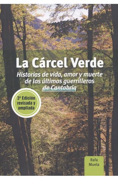 LA CÁRCEL VERDE. HISTORIAS DE VIDA, AMOR Y MUERTE DE LOS ÚLTIMOS GUERRILLEROS DE CANTABRIA. 3ª Edición revisada y ampliada