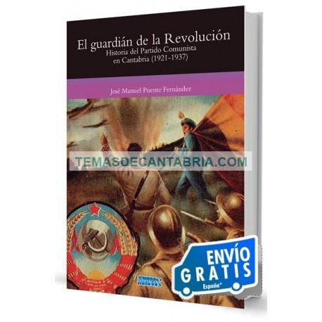EL GUARDIÁN DE LA REVOLUCIÓN. HISTORIA DEL PARTIDO COMUNISTA EN CANTABRIA (1921-1937)