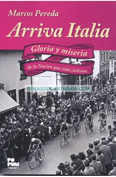 ARRIVA ITALIA. GLORIA Y MISERIA DE LA NACIÓN QUE SOÑÓ CICLISMO