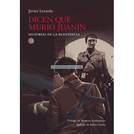 DICEN QUE MURIÓ JUANÍN. HISTORIAS DE LA RESISTENCIA