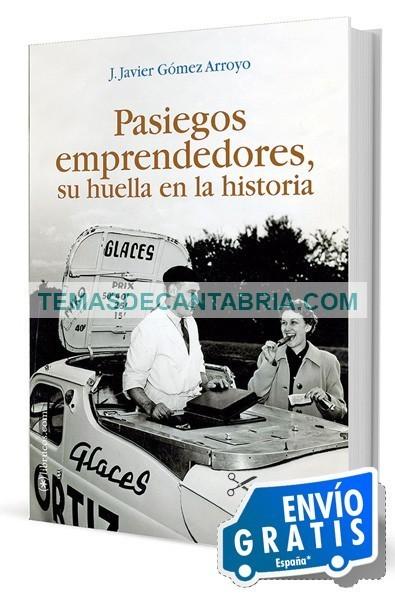 PASIEGOS EMPRENDEDORES, SU HUELLA EN LA HISTORIA