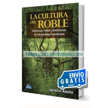 LA CULTURA DEL ROBLE. CREENCIAS, MITOS Y TRADICIONES DE LOS PUEBLOS CANTÁBRICOS