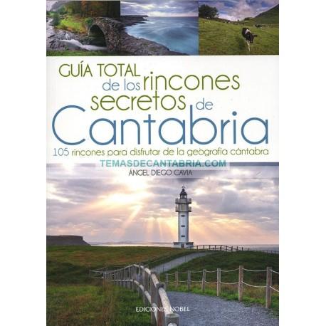 GUÍA TOTAL DE LOS RINCONES SECRETOS DE CANTABRIA. 105 RINCONES PARA DISFRUTAR DE LA GEOGRAFÍA CÁNTABRA