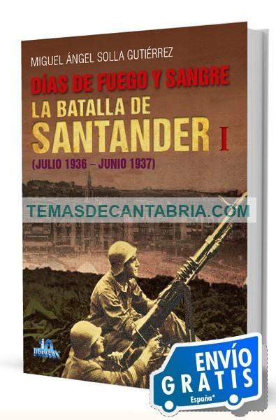 DÍAS DE FUEGO Y SANGRE. LA BATALLA DE SANTANDER I (JULIO 1936-JUNIO 1937)