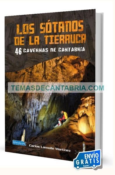 LOS SÓTANOS DE LA TIERRUCA. 46 CAVERNAS DE CANTABRIA