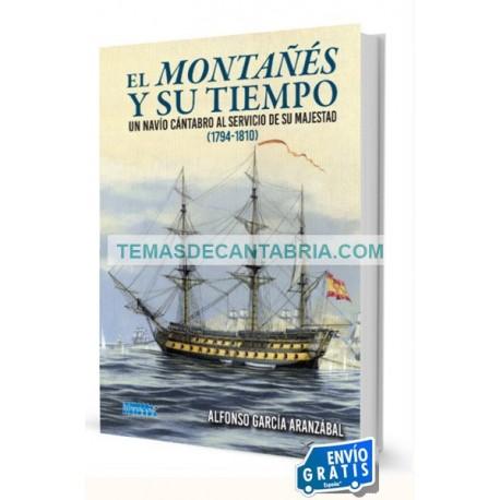 EL MONTAÑÉS Y SU TIEMPO. UN NAVÍO CÁNTABRO AL SERVICIO DE SU MAJESTAD (1794-1810)