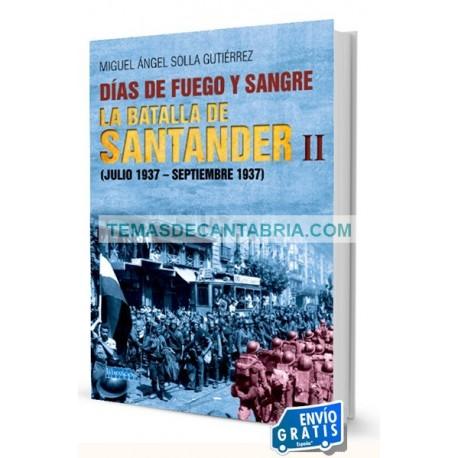 DÍAS DE FUEGO Y SANGRE. LA BATALLA DE SANTANDER II (JULIO 1937-SEPTIEMBRE 1937)